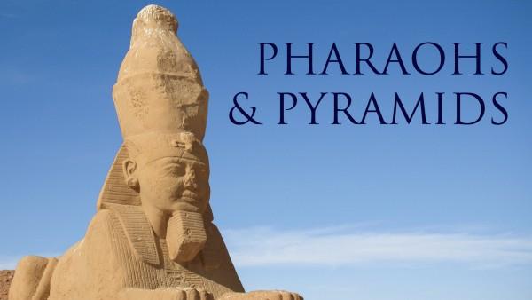 Pharaohs & Pyramids
